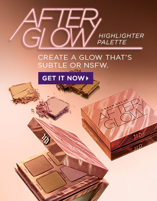 AFTERGLOW HIGHLIGHTER PALETTE. Create a glow that's subtle or NSFW. GET IT NOW >