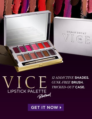 BLACKMAIL VICE LIPSTICK PALETTE. 12 ADDICTIVE SHADES. GUNK-FREE BRUSH. TRICKED-OUT CASE. GET IT NOW  >