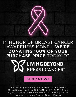 IN HONOR OF BREAST CANCER AWARENESS MONTH, WE'RE DONATING 100% OF YOUR PURCHASE PRICE TODAY TO LIVING BEYOND BREAST CANCER. SHOP NOW >