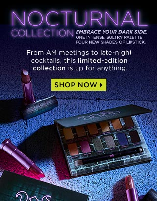 NOCTURNAL COLLECTION. EMBRACE YOUR DARK SIDE. ONE INTENSE, SULTRY PALETTE. FOUR NEW SHADES OF LIPSTICK. From AM meetings to late-night cocktails, this limited-edition collection is up for anything. SHOP NOW >
