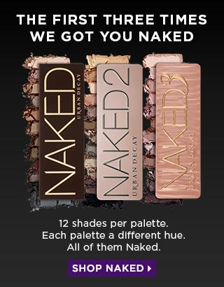 THE FIRST THREE TIMES WE GOT YOU NAKED. 12 shades per palette. Each palette a different hue. All of them Naked. SHOP NAKED >