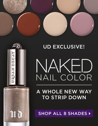 UD EXCLUSIVE! A WHOLE NEW WAY TO STRIP DOWN. NAKED NAIL COLOR. SHOP ALL 8 SHADES >