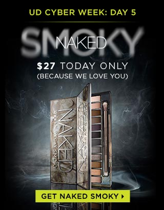 UD CYBER WEEK: DAY 5. GET NAKED AND SMOKE OUT. NAKED SMOKY. $27 TODAY ONLY. (BECAUSE WE LOVE YOU). GET NAKED SMOKY >