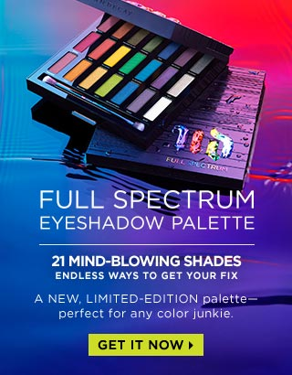 FULL SPECTRUM EYESHADOW PALETTE. 21 MIND-BLOWING SHADES. ENDLESS WAYS TO GET YOUR FIX. A NEW, LIMITED-EDITION palette—perfect for any color junkie. GET IT NOW >
