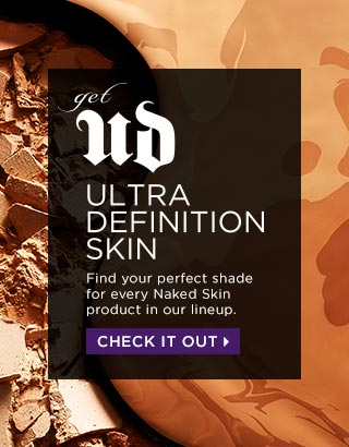 GET UD ULTRA DEFINITION SKIN. Find your perfect shade for every Naked Skin product in our lineup. CHECK IT OUT >
