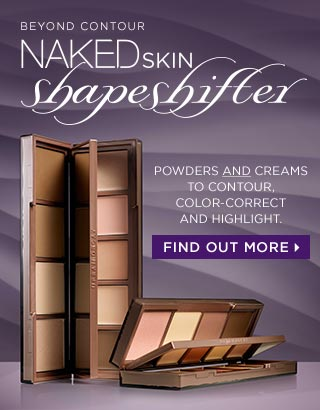 NAKED SKIN SHAPESHIFTER. BEYOND CONTOUR. POWDERS AND CREAMS TO CONTOUR, COLOR-CORRECT AND HIGHLIGHT. FIND OUT MORE >