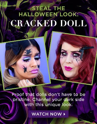 CRACKED DOLL. Proof that dolls don't have to be pristine. Channel your dark side with this unique look. WATCH NOW >