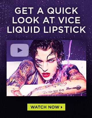 GET A QUICK LOOK AT VICE LIQUID LIPSTICK. WATCH NOW >
