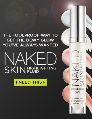 THE FOOLPROOF WAY TO GET. THE DEWY GLOW YOU'VE ALWAYS WANTED. NAKED SKIN HIGHLIGHTING FLUID. I NEED THIS >
