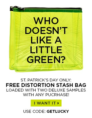 WHO DOESN'T LIKE A LITTLE GREEN? St. Patrick's Day only: Get a FREE Distortion Stash Bag loaded with two deluxe samples! USE CODE: GETLUCKY. I WANT IT >