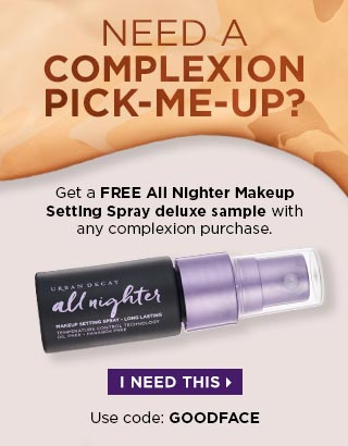 NEED A COMPLEXION PICK-ME-UP? Get a FREE All Nighter Makeup Setting Spray deluxe sample with any complexion purchase. I NEED THIS. Use code: GOODFACE >