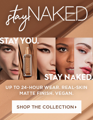 The Stay Naked Collection. Shop Now >