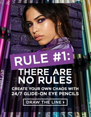 Rule #1: There Are No Rules. Create Your Own Chaos With 24/7 Glide-On Eye Pencil. Draw The Line >