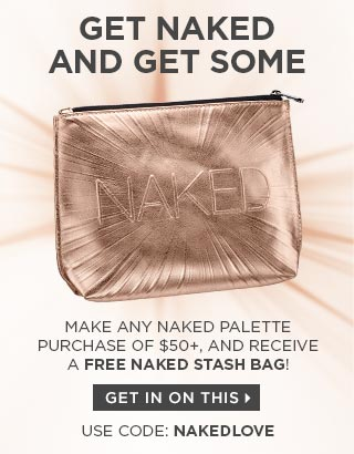 GET NAKED AND GET SOME. Make any Naked palette purchase of $50 or more, and receive a FREE Naked Stash Bag! USE CODE: NAKEDLOVE. GET IN ON THIS >