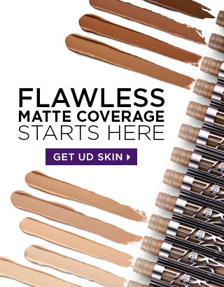 FLAWLESS MATTE COVERAGE STARTS HERE. GET UD SKIN >