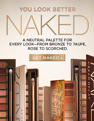 YOU LOOK BETTER NAKED. A neutral palette for every look—from bronze to taupe, rose to scorched. GET NAKED >