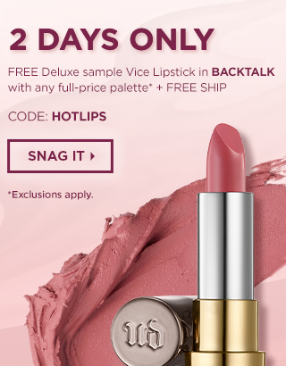 2 DAYS ONLY. Free deluxe Vice Backtalk Lipstick sample + free ground shipping with purchase of a full price palette. Code: HOTLIPS. Snag It >