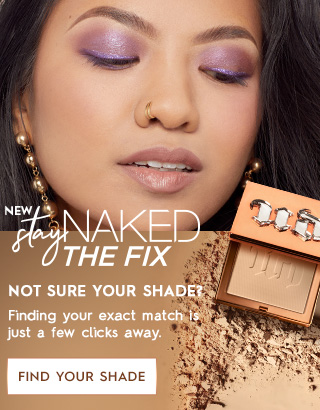 New Stay Naked The Fix. Finding your exact match is just a few clicks away Stay Naked-now in a powder. Find Your Shade >