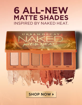 6 ALL-NEW MATTE SHADES INSPIRED BY NAKED HEAT. SHOP NOW >