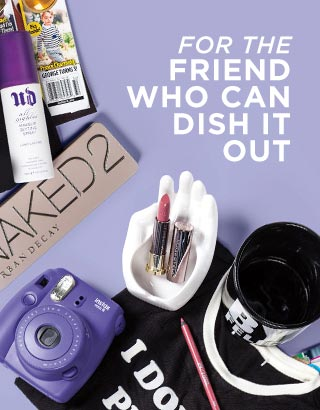 FOR THE FRIEND WHO CAN DISH IT OUT. SHOP NOW >