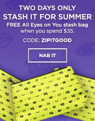 Two days only. Stash it for Summer. Free All Eyes on You stash bag when you spend $35. Code: ZIPITGOOD. Nab It >