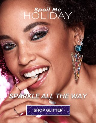 Spoil Me Holiday. Sparkle All The Way. Shop Glitter >