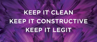 Keep it clean. Keep it constructive. Keep it legit.