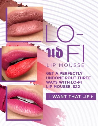 LO-FI LIP MOUSSE. GET A PERFECTLY UNDONE POUT THREE WAYS WITH LO-FI MOUSSE. $22 I WANT THAT LIP >