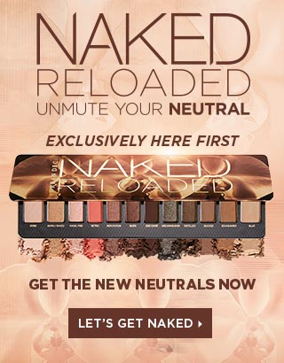 Naked Reloaded. Get the new neutrals now. Let's Get Naked >
