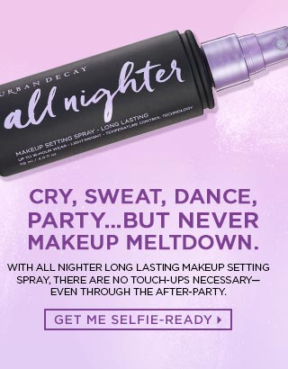 WITH ALL NIGHTER MAKEUP SETTING SPRAY, THERE ARE NO TOUCH-UPS NECESSARY. $32. GET ME SELFIE-READY >