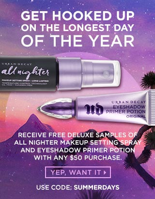 GET HOOKED UP ON THE LONGEST DAY OF THE YEAR. Receive FREE deluxe samples of All Nighter Makeup Setting Spray AND Eyeshadow Primer Potion with any $50 purchase. Use code: SUMMERDAYS. YEP, WANT IT >