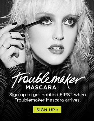 TROUBLEMAKER MASCARA. SUPER-FAT. SUPER-LONG. SEX-PROOF. Sign up to get notified FIRST when Troublemaker Mascara arrives. SIGN UP >