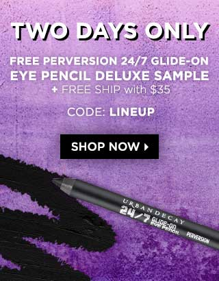 Two days only. Free Perversion Glide On Eye Pencil deluxe sample plus free ship with $35. Shop Now >