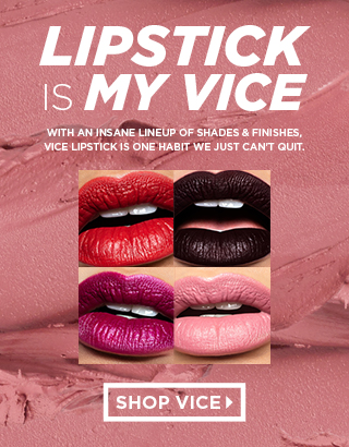 Lipstick is my Vice. Shop Vice >
